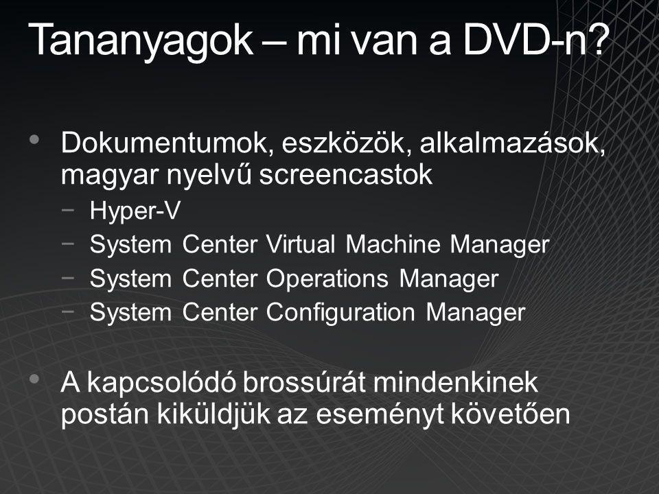 Tananyagok – mi van a DVD-n? Dokumentumok, eszközök, alkalmazások, magyar nyelvű screencastok −Hyper-V −System Center Virtual Machine Manager −System