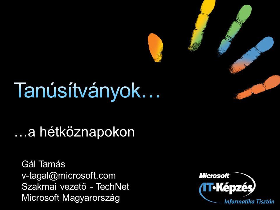 …a hétköznapokon Gál Tamás v-tagal@microsoft.com Szakmai vezető - TechNet Microsoft Magyarország