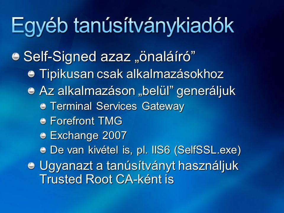 """Self-Signed azaz """"önaláíró"""" Tipikusan csak alkalmazásokhoz Az alkalmazáson """"belül"""" generáljuk Terminal Services Gateway Forefront TMG Exchange 2007 De"""