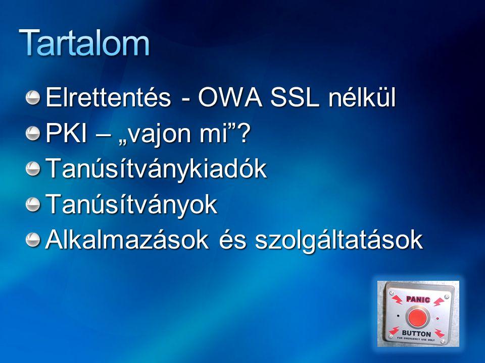 """Elrettentés - OWA SSL nélkül PKI – """"vajon mi""""? TanúsítványkiadókTanúsítványok Alkalmazások és szolgáltatások"""