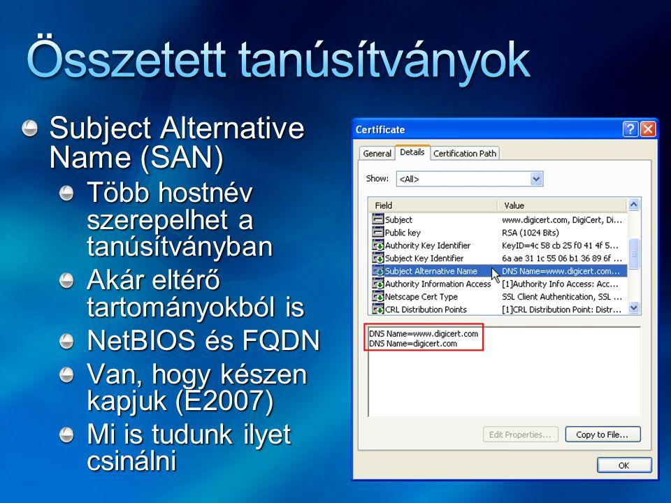 Subject Alternative Name (SAN) Több hostnév szerepelhet a tanúsítványban Akár eltérő tartományokból is NetBIOS és FQDN Van, hogy készen kapjuk (E2007)