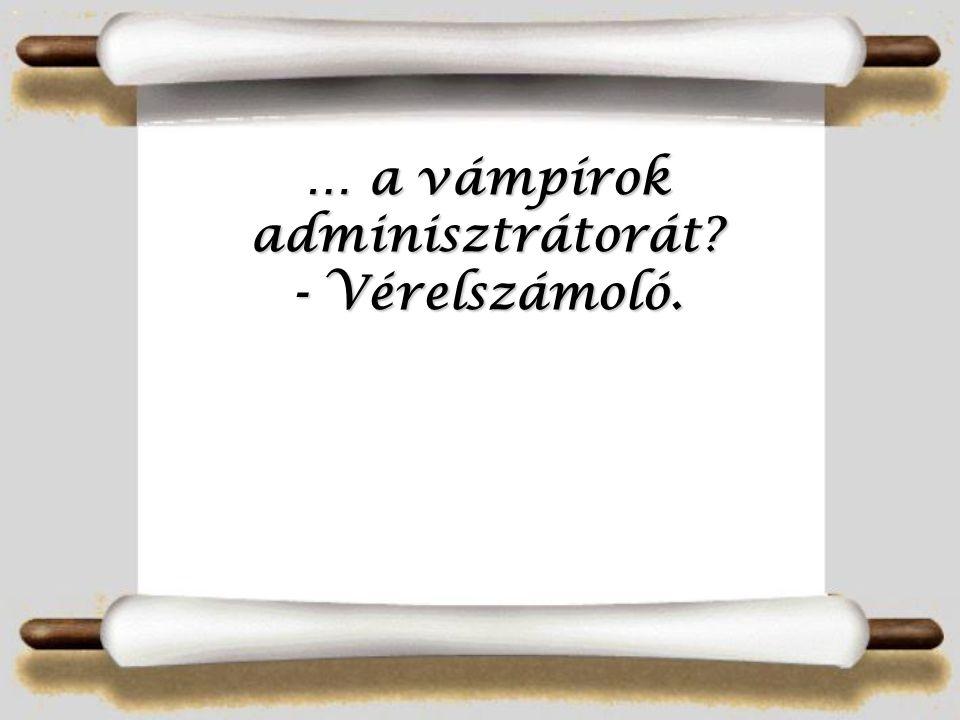 … a vámpírok adminisztrátorát? - Vérelszámoló.