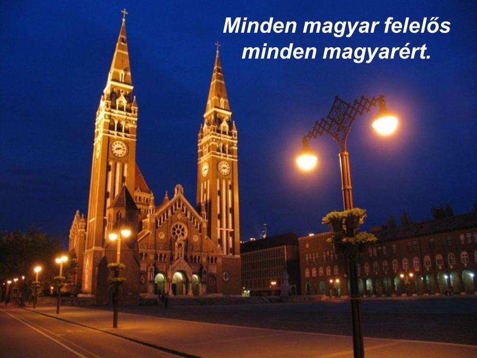 Tud szeretni a magyar szív igazán, Kit szeressen, ha nem téged, szép hazám