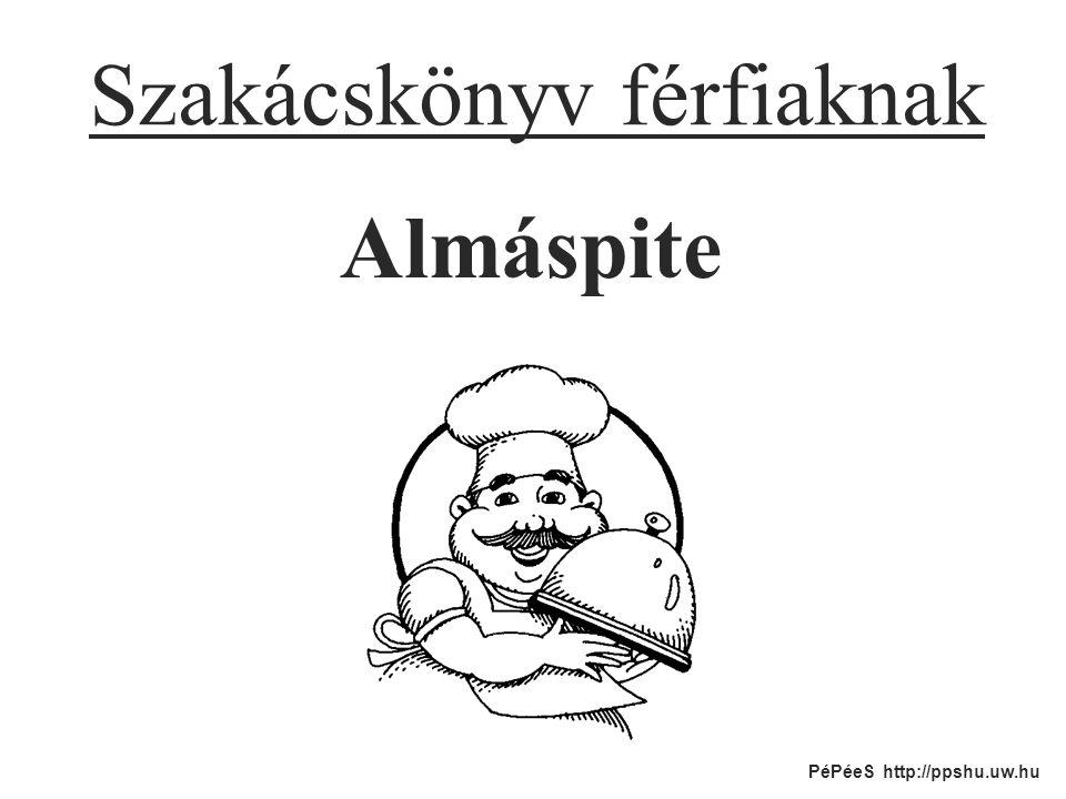 Szakácskönyv férfiaknak Almáspite PéPéeS http://ppshu.uw.hu