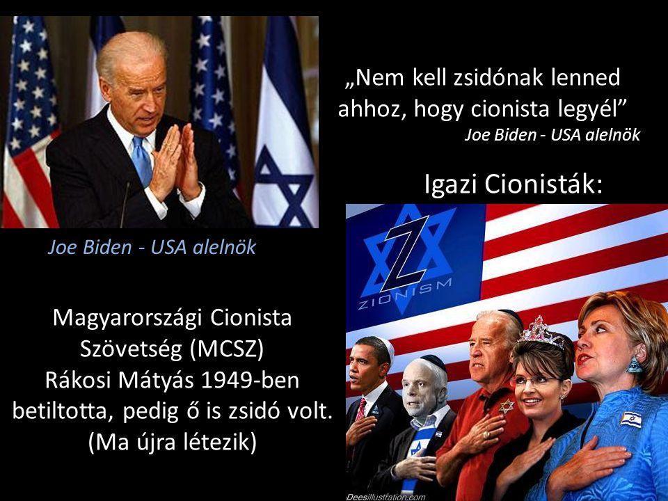 """""""Nem kell zsidónak lenned ahhoz, hogy cionista legyél"""" Joe Biden - USA alelnök Igazi Cionisták: Magyarországi Cionista Szövetség (MCSZ) Rákosi Mátyás"""