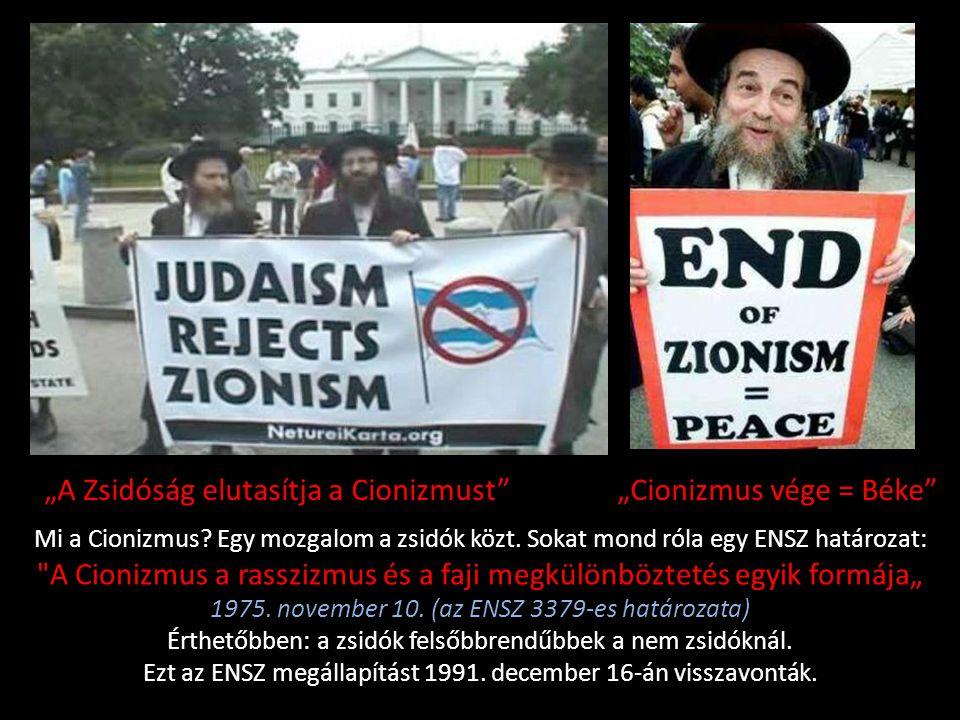 """""""A Zsidóság elutasítja a Cionizmust"""" """"Cionizmus vége = Béke"""" Mi a Cionizmus? Egy mozgalom a zsidók közt. Sokat mond róla egy ENSZ határozat:"""