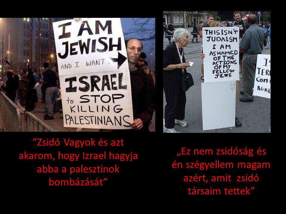 """""""Zsidó Vagyok és azt akarom, hogy Izrael hagyja abba a palesztinok bombázását"""" """"Ez nem zsidóság és én szégyellem magam azért, amit zsidó társaim tette"""