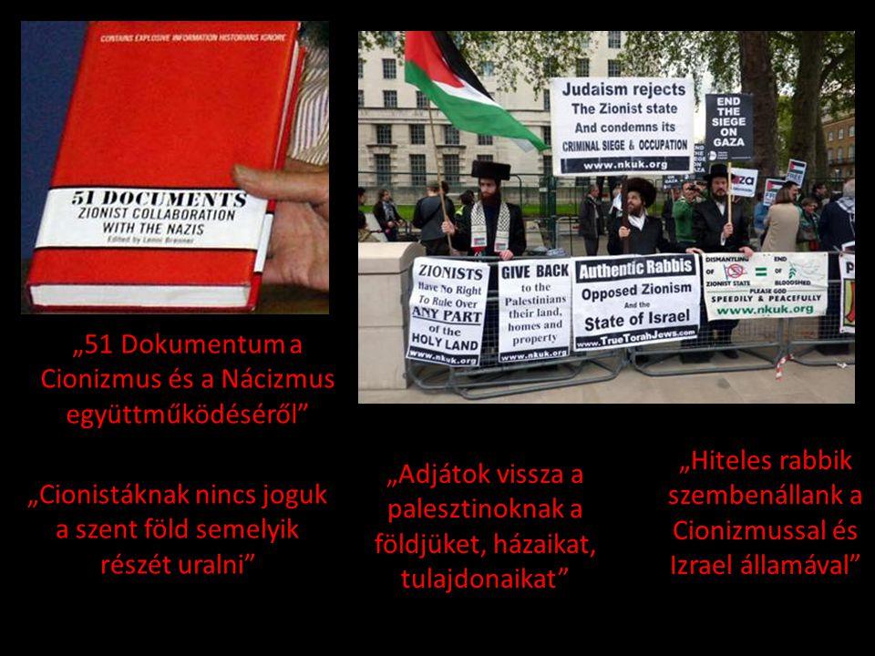 """""""51 Dokumentum a Cionizmus és a Nácizmus együttműködéséről"""" """"Cionistáknak nincs joguk a szent föld semelyik részét uralni"""" """"Adjátok vissza a palesztin"""