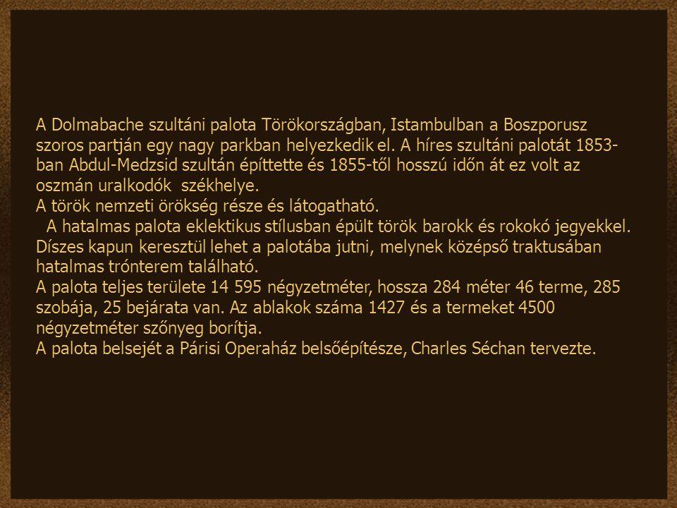 A Dolmabache szultáni palota Törökországban, Istambulban a Boszporusz szoros partján egy nagy parkban helyezkedik el.