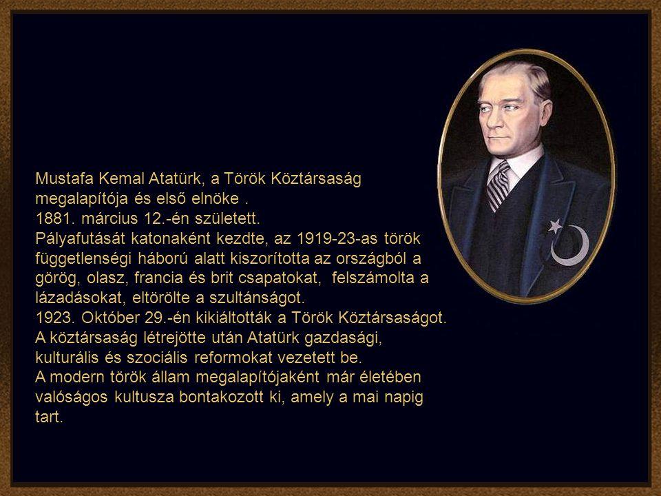 Mustafa Kemal Atatürk, a Török Köztársaság megalapítója és első elnöke.