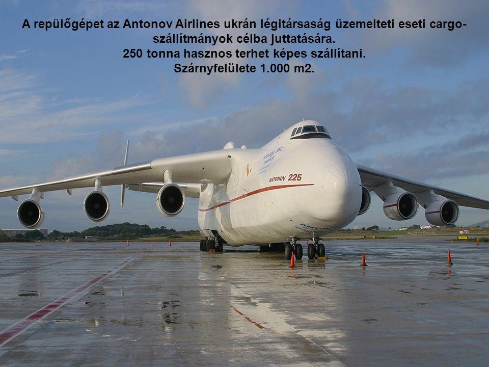 A világ legnagyobb repülőgépe, az Antonov 225 bőven meghaladja az A380 méreteit. Csak egyetlen példányban létezik.
