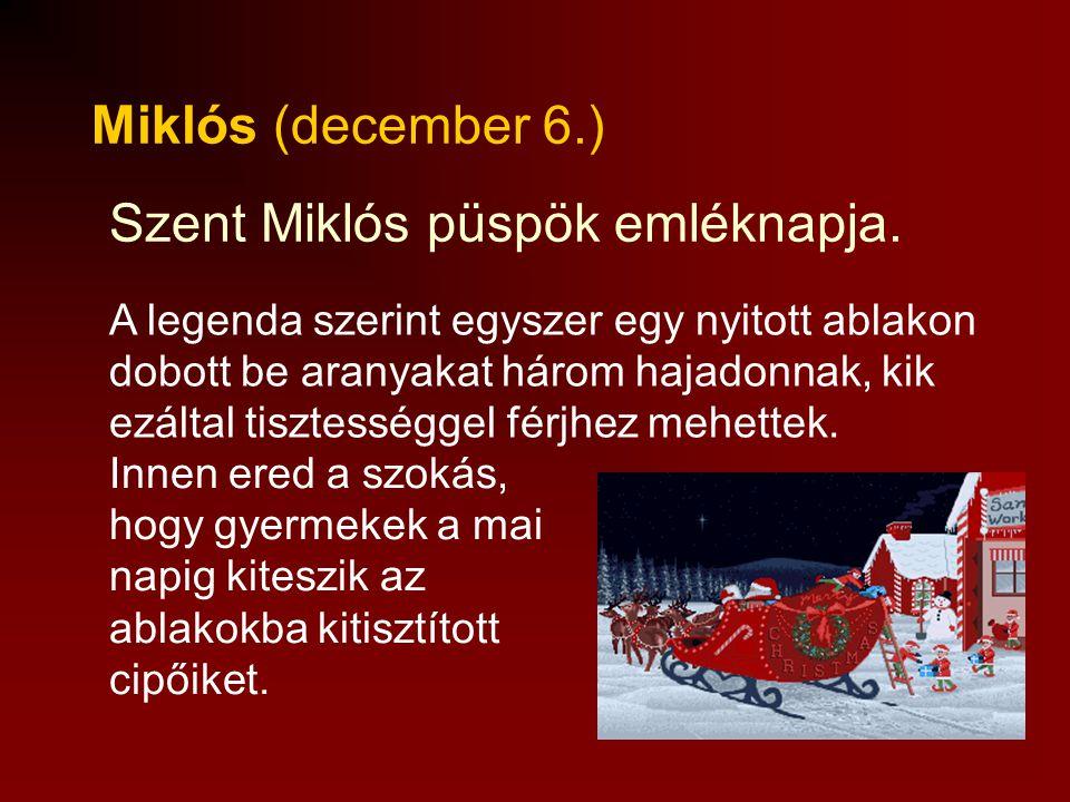 Borbála (december 4.) Hajdan a lányok pártfogójuknak tekintették, ezen a napon a cseresznyefa ágát vízbe tették, az ha karácsonyra kivirágzott, az ház