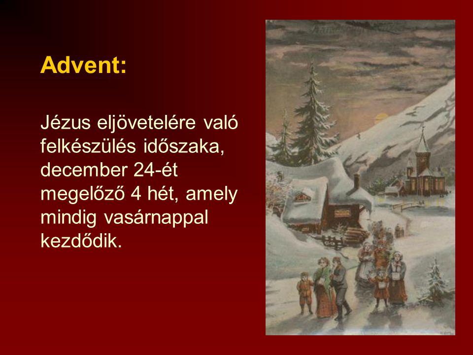 Jézus eljövetelére való felkészülés időszaka, december 24-ét megelőző 4 hét, amely mindig vasárnappal kezdődik.