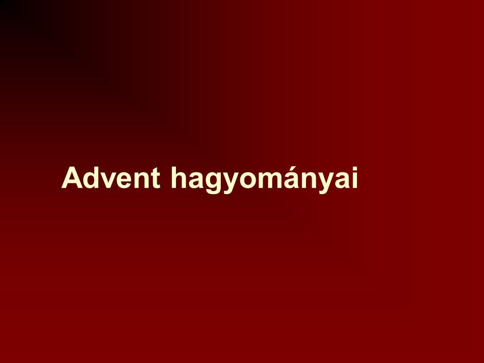 Jézus eljövetelére való felkészülés időszaka, december 24-ét megelőző 4 hét, amely mindig vasárnappal kezdődik. Advent: