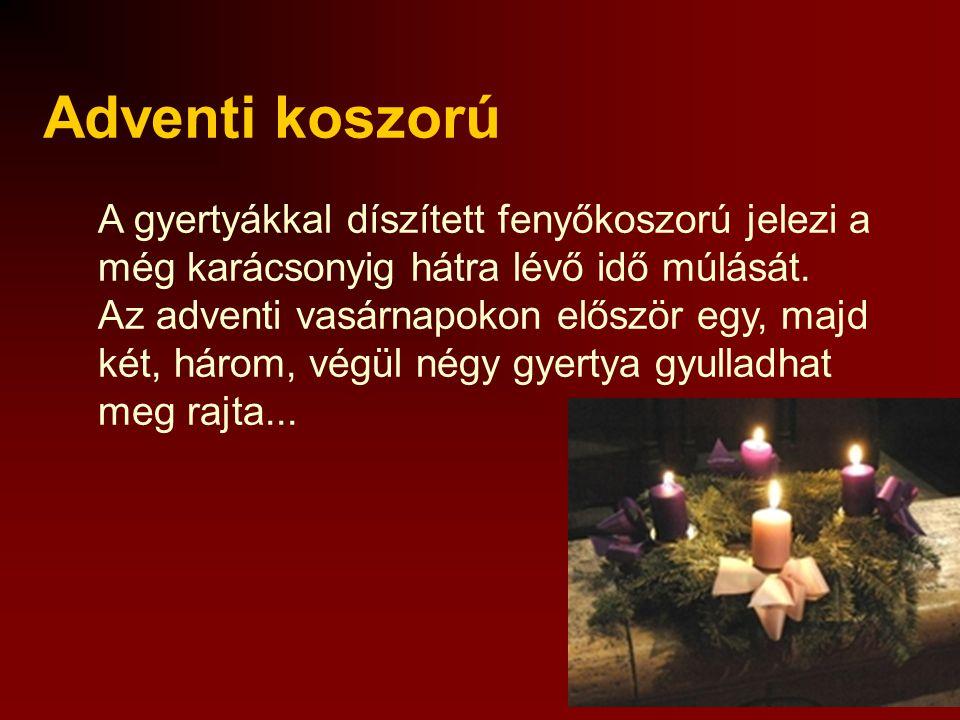 Adventi koszorú A gyertyákkal díszített fenyőkoszorú jelezi a még karácsonyig hátra lévő idő múlását.