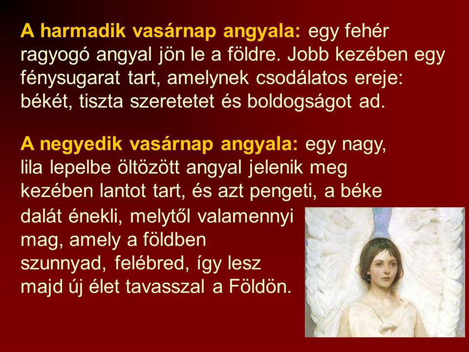 Advent angyalai: Az első vasárnap angyala: egy angyal kék köpenybe öltözve leszáll az égből, hogy közelebb húzódjon az emberekhez. A második vasárnapi