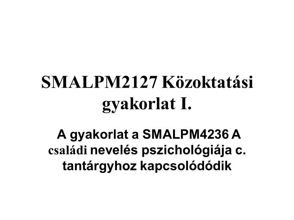 SMALPM2127 Közoktatási gyakorlat I. A gyakorlat a SMALPM4236 A családi nevelés pszichológiája c. tantárgyhoz kapcsolódódik