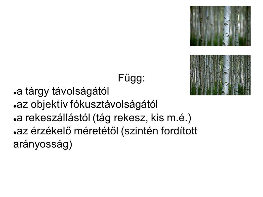 Függ: a tárgy távolságától az objektív fókusztávolságától a rekeszállástól (tág rekesz, kis m.é.) az érzékelő méretétől (szintén fordított arányosság)