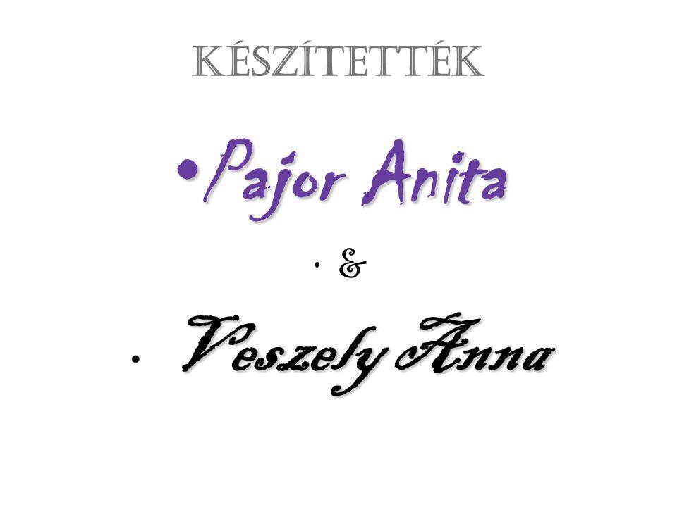 Készítették Pajor AnitaPajor Anita & Veszely Anna