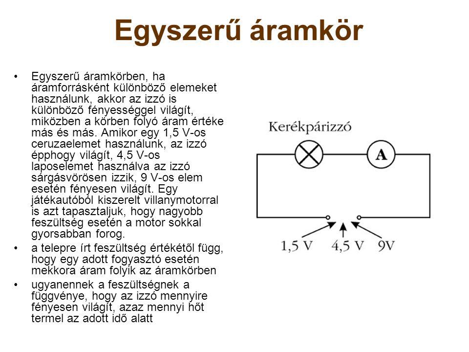 Egyszerű áramkör Egyszerű áramkörben, ha áramforrásként különböző elemeket használunk, akkor az izzó is különböző fényességgel világít, miközben a kör