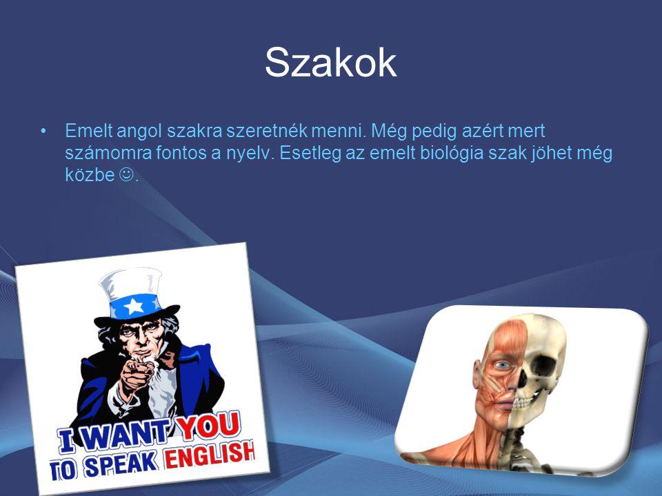 Szakok Emelt angol szakra szeretnék menni.Még pedig azért mert számomra fontos a nyelv.