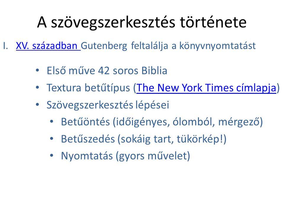 A szövegszerkesztés története I. XV. században Gutenberg feltalálja a könyvnyomtatástXV. században Első műve 42 soros Biblia Textura betűtípus (The Ne