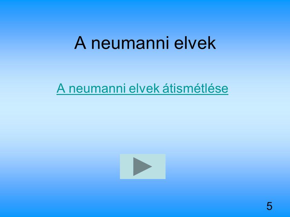 5 A neumanni elvek A neumanni elvek átismétlése
