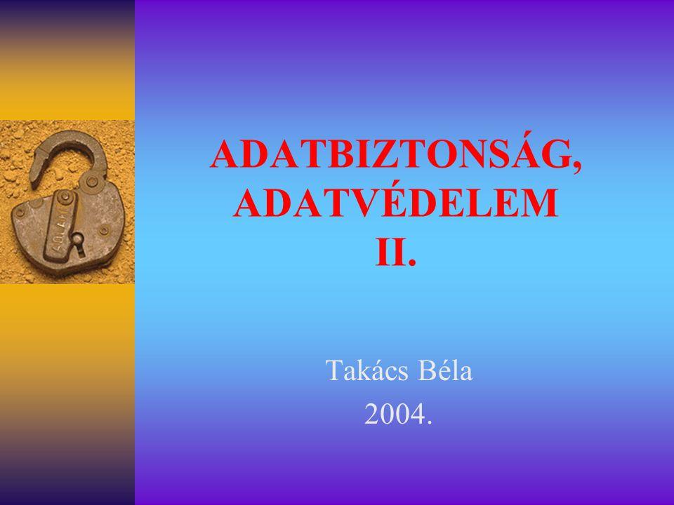 ADATBIZTONSÁG, ADATVÉDELEM II. Takács Béla 2004.