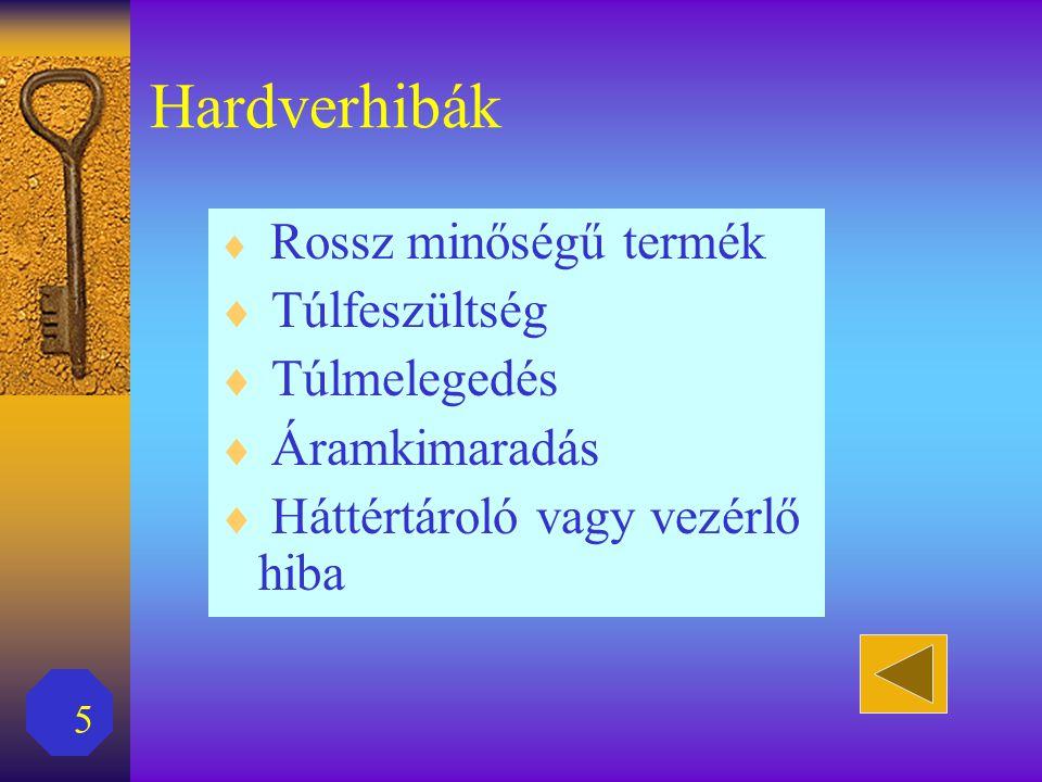 5 Hardverhibák  Rossz minőségű termék  Túlfeszültség  Túlmelegedés  Áramkimaradás  Háttértároló vagy vezérlő hiba