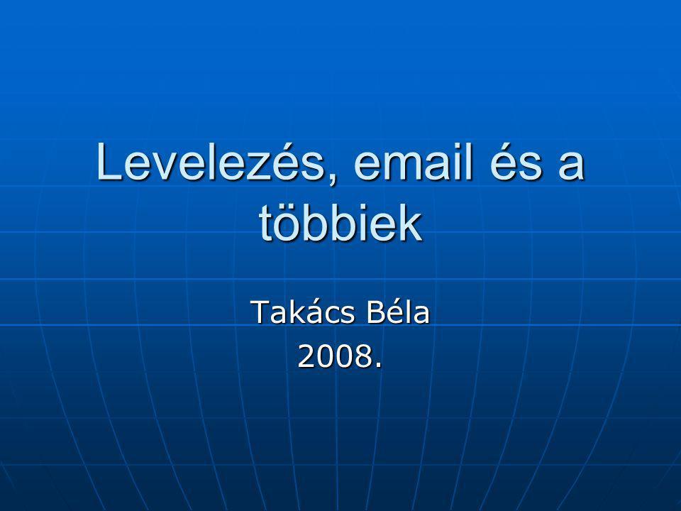 Levelezés, email és a többiek Takács Béla 2008.