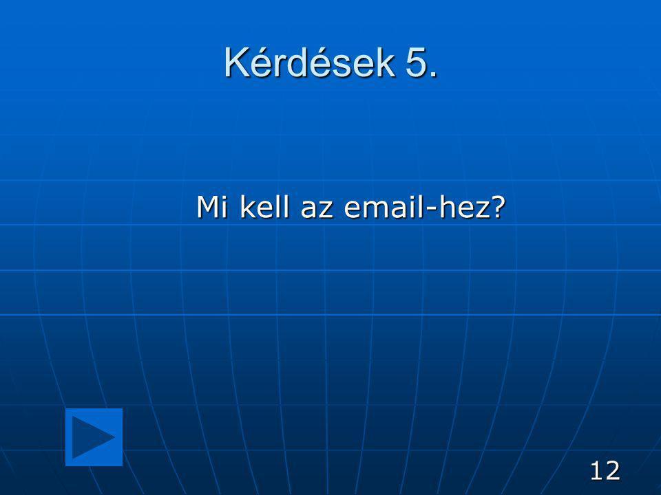 12 Kérdések 5. Mi kell az email-hez?