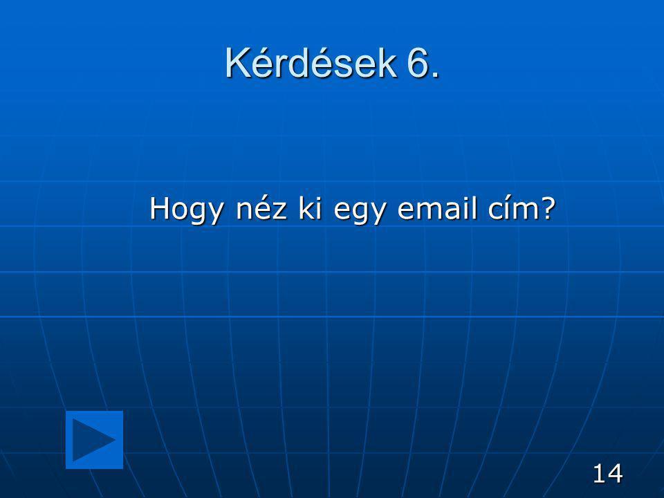 14 Kérdések 6. Hogy néz ki egy email cím?