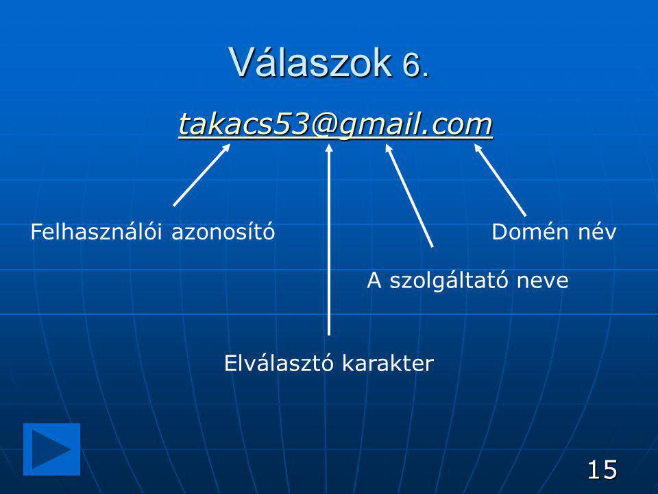 15 Válaszok 6. takacs53@gmail.com Felhasználói azonosító Elválasztó karakter A szolgáltató neve Domén név