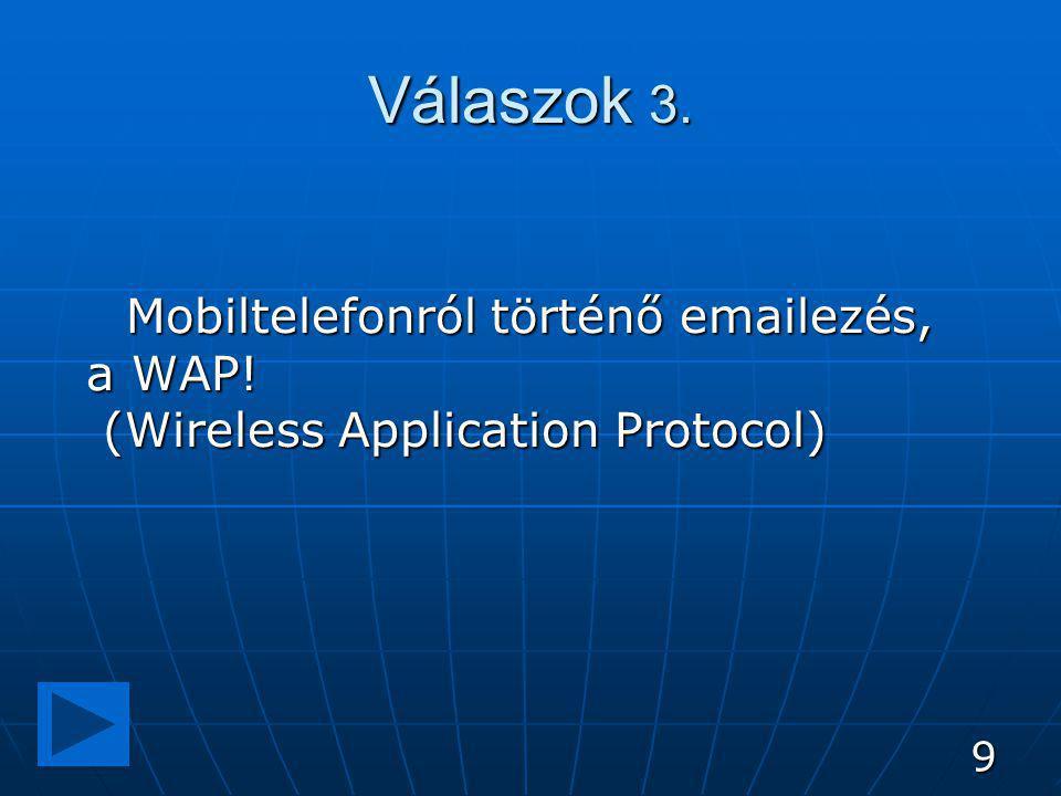 9 Válaszok 3. Mobiltelefonról történő emailezés, a WAP! (Wireless Application Protocol)