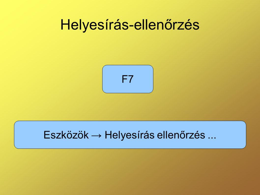 Helyesírás-ellenőrzés Eszközök → Helyesírás ellenőrzés... F7