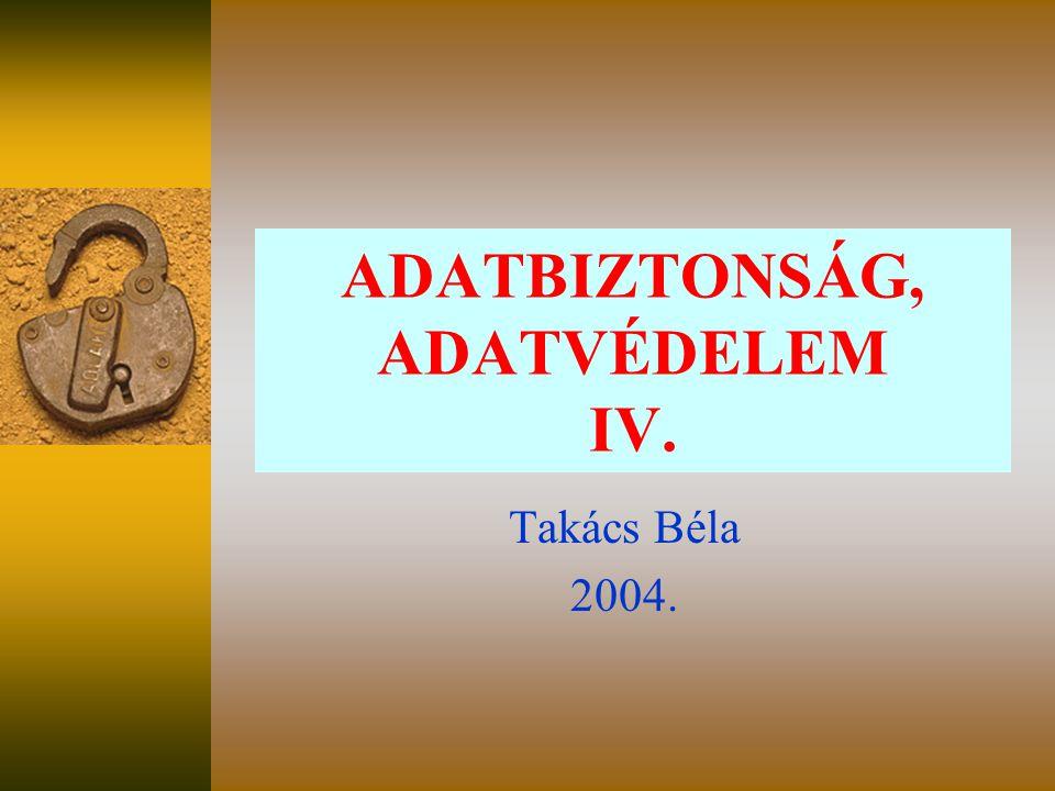 ADATBIZTONSÁG, ADATVÉDELEM IV. Takács Béla 2004.