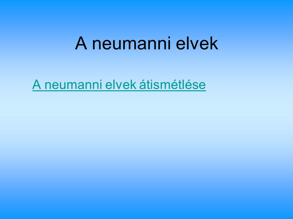 A neumanni elvek A neumanni elvek átismétlése