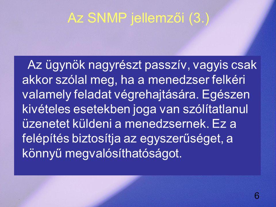17 Kitekintés Az SNMP egyszerűsége miatt ingyenes fejlesztő eszközei miatt elég elterjedt, de A CMIP (Common Management Information Protocol) ma már komoly versenytársa igaz ez több erőforrást igényel (pl.