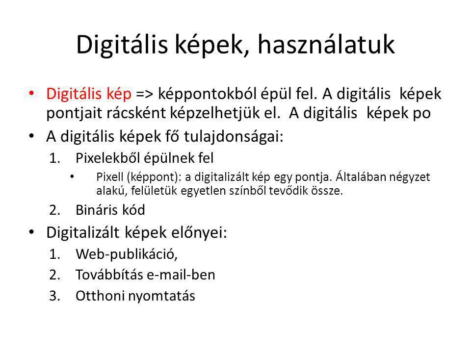 Digitális képek, használatuk Digitális kép => képpontokból épül fel. A digitális képek pontjait rácsként képzelhetjük el. A digitális képek po A digit