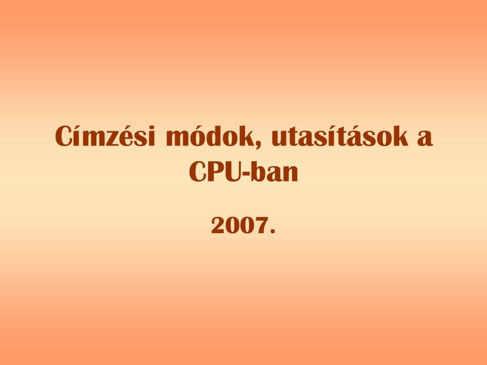 Címzési módok, utasítások a CPU-ban 2007.