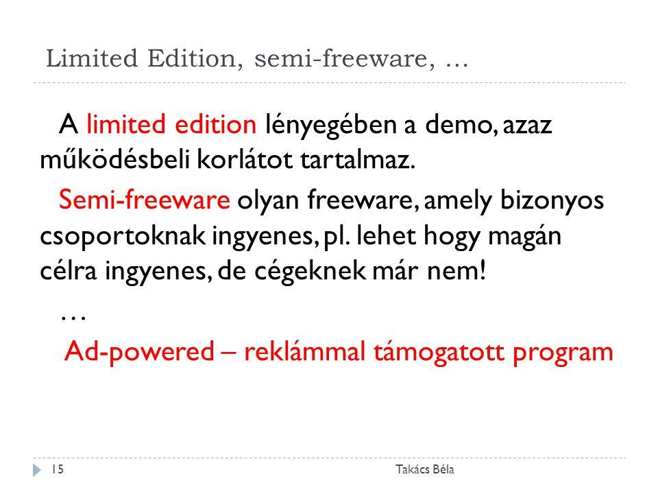 Limited Edition, semi-freeware, … Takács Béla15 A limited edition lényegében a demo, azaz működésbeli korlátot tartalmaz. Semi-freeware olyan freeware