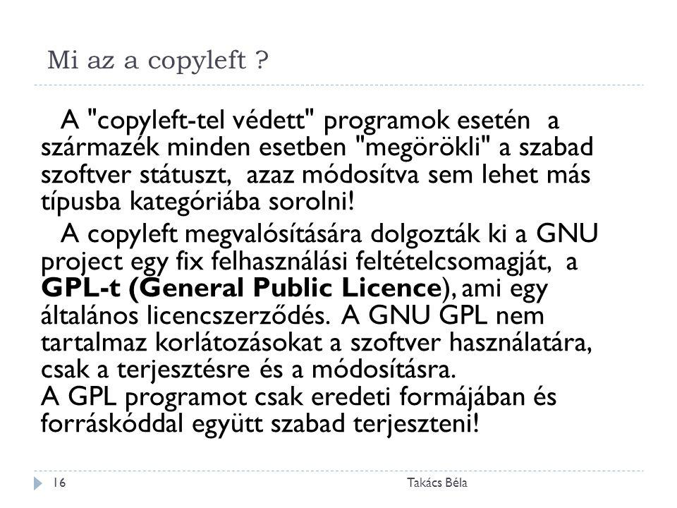 Mi az a copyleft ? Takács Béla16 A