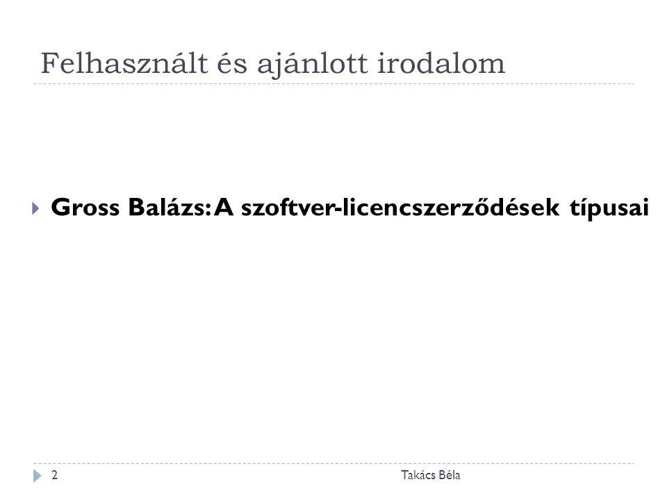 Felhasznált és ajánlott irodalom Takács Béla2  Gross Balázs: A szoftver-licencszerződések típusai
