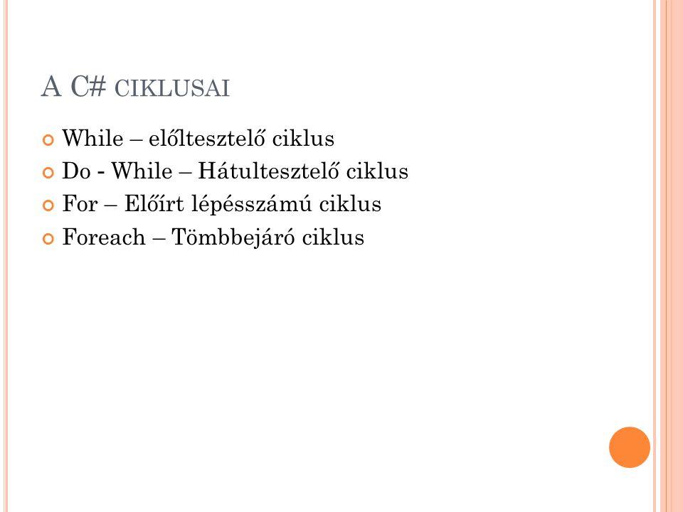 W HILE – ELŐLTESZTELŐ CIKLUS A while ciklussal egy utasításblokkot mindaddig ismételhetünk, míg egy megadott feltétel igaz while (feltétel) { utasítás(ok) } Ciklusmag Ciklusfeltétel
