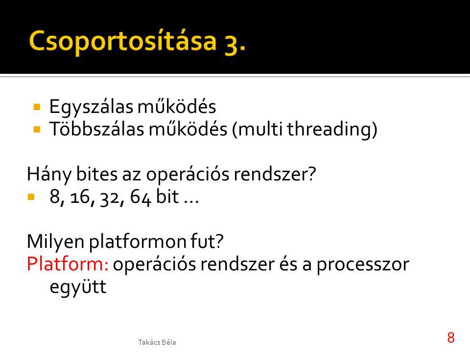  Egyszálas működés  Többszálas működés (multi threading) Hány bites az operációs rendszer?  8, 16, 32, 64 bit … Milyen platformon fut? Platform: op