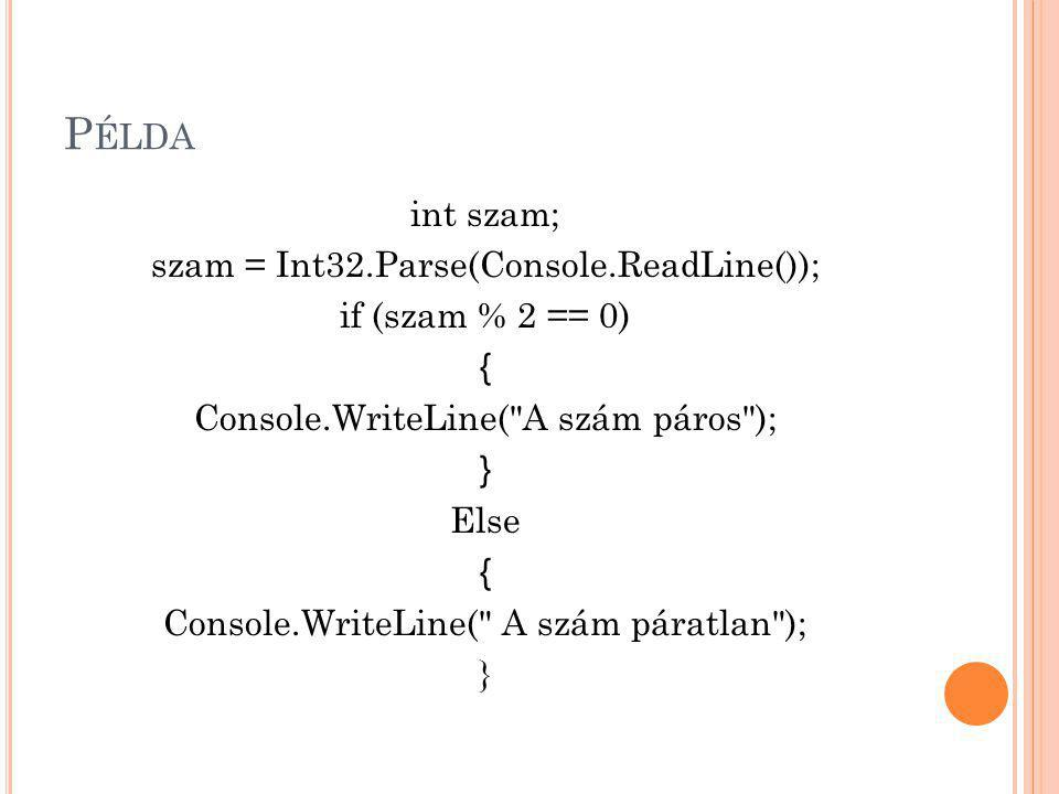 P ÉLDA int szam; szam = Int32.Parse(Console.ReadLine()); if (szam % 2 == 0) { Console.WriteLine(