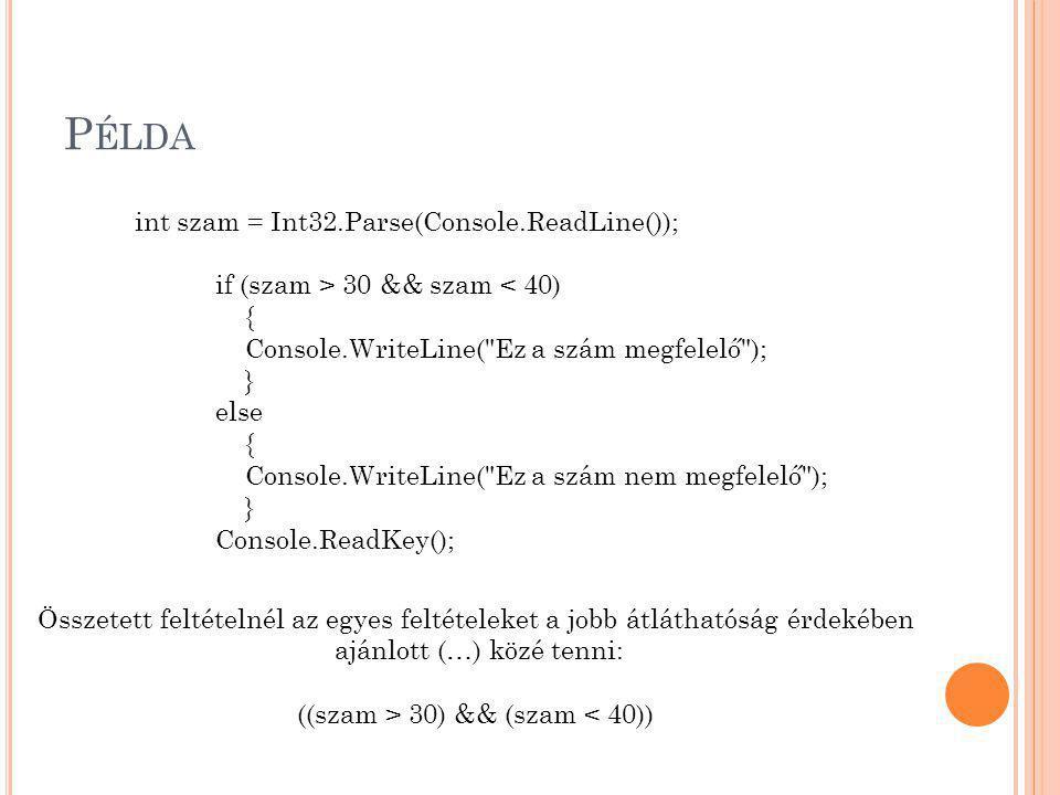 P ÉLDA int szam = Int32.Parse(Console.ReadLine()); if (szam > 30 && szam < 40) { Console.WriteLine(