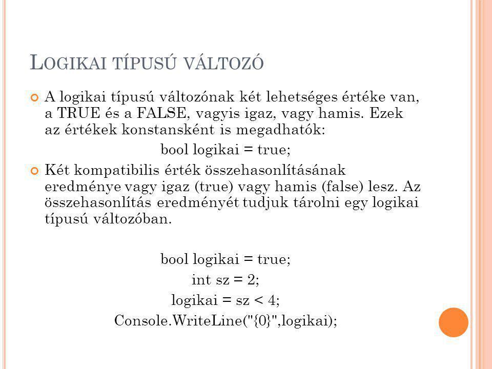 L OGIKAI TÍPUSÚ VÁLTOZÓ A logikai típusú változónak két lehetséges értéke van, a TRUE és a FALSE, vagyis igaz, vagy hamis. Ezek az értékek konstanskén