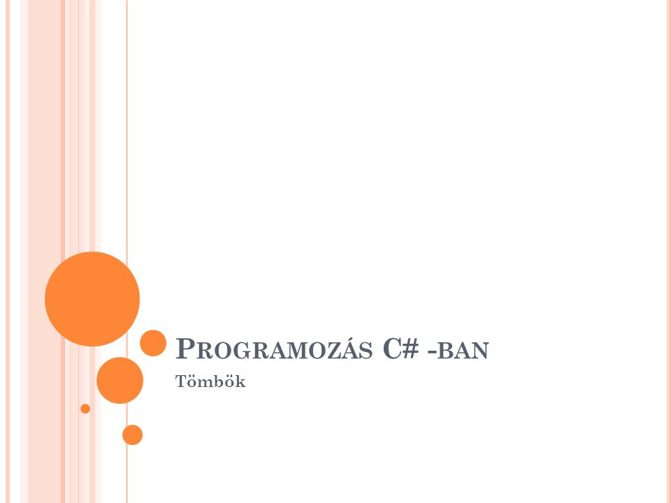 P ROGRAMOZÁS C# - BAN Tömbök