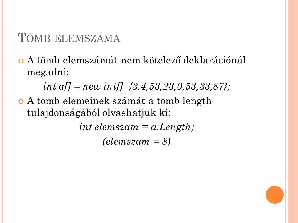 T ÖMB ELEMSZÁMA A tömb elemszámát nem kötelező deklarációnál megadni: int a[] = new int[] {3,4,53,23,0,53,33,87}; A tömb elemeinek számát a tömb lengt